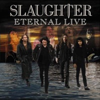 SLAUGHTER : Eternal Live. Album Cover