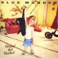 Blue Murder : Nothin' But Trouble. Album Cover