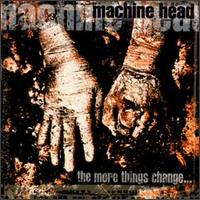Machine Head : The More Things Change. Album Cover