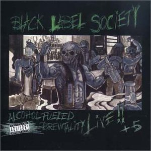 Black Label Society : Alcohol Fueled Brewtality - Live!!. Album Cover